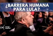 barrera humana para Lula